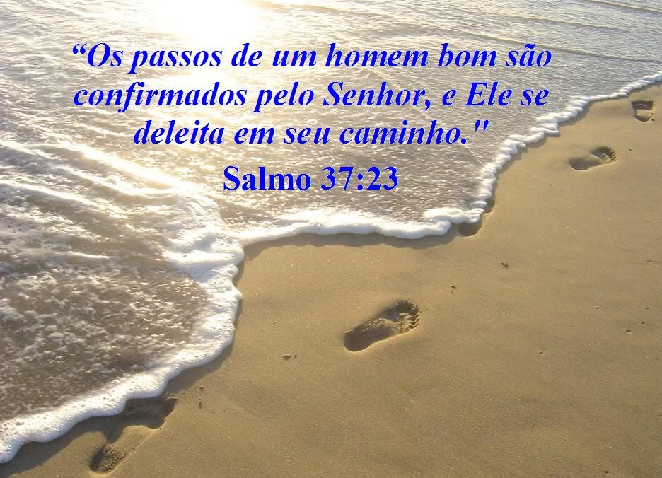 Versiculo Para Quem Esta Afastado Dos Caminhos Do Senhor: Salmo 37:23 – EM SEUS PASSOS