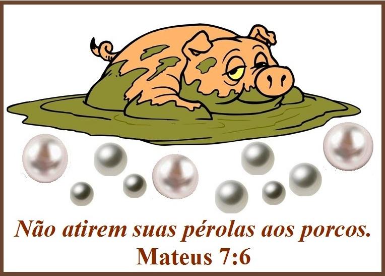 dar pérolas a porcos